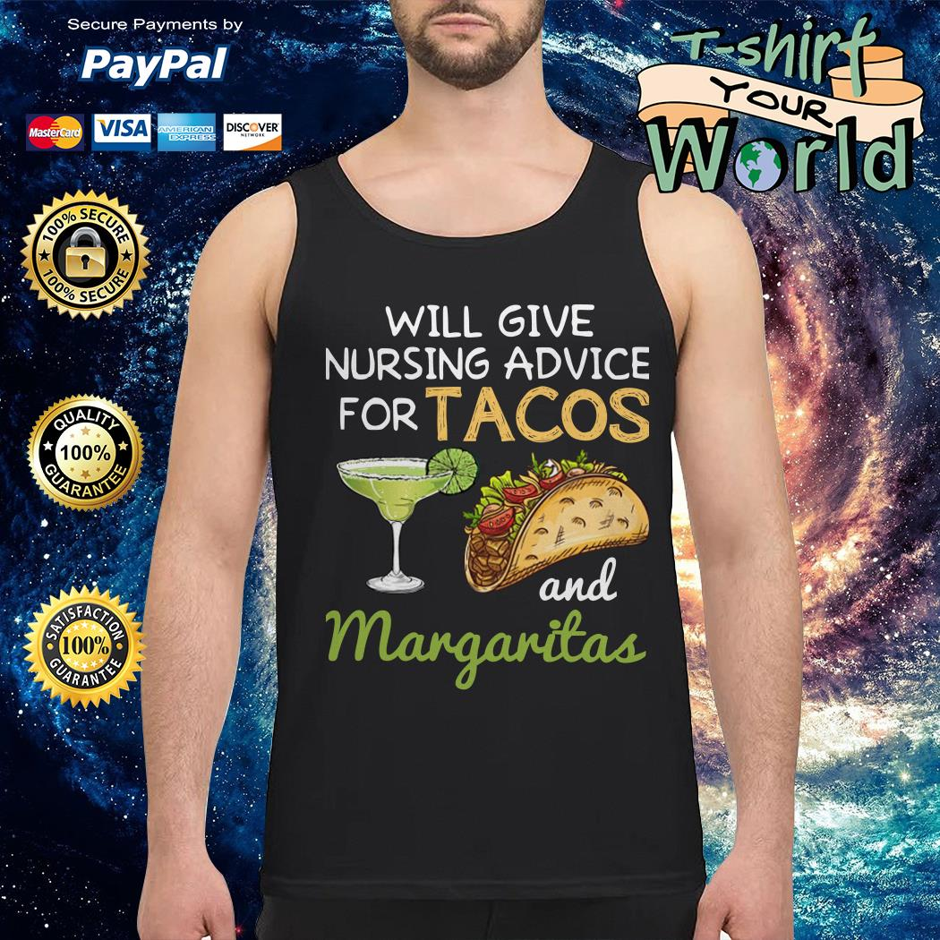 Will give nursing advice for tacos and margaritas Tank top