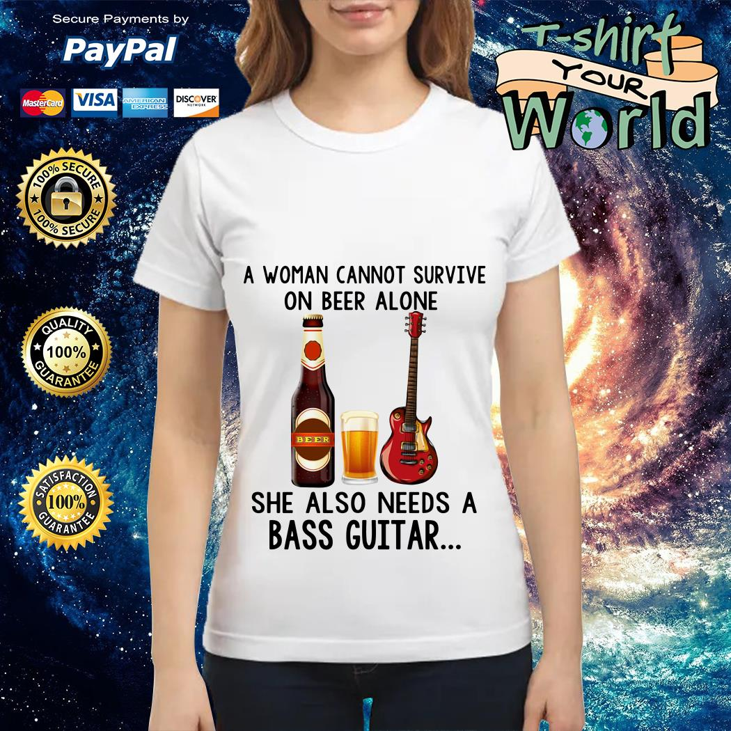 A Woman cannot survive on Beer alone She also needs a bass Guitar shirtA Woman cannot survive on Beer alone She also needs a bass Guitar Ladies tee