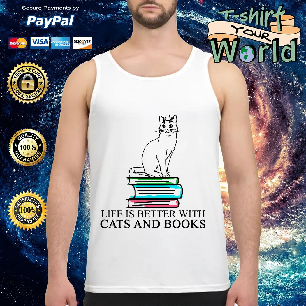 Book life is better with Cats and Books Tank top