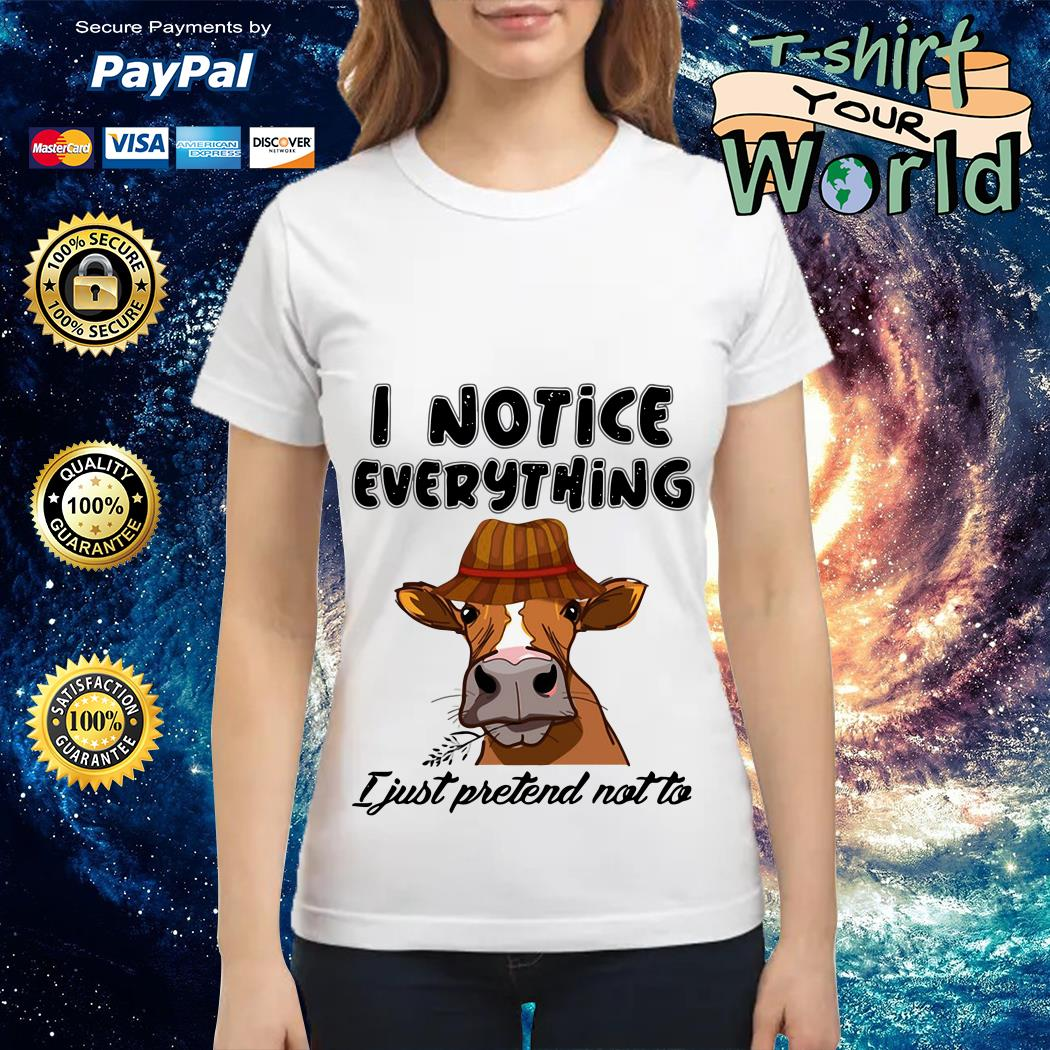 Cow I notice everything I just pretend not to Ladies tee