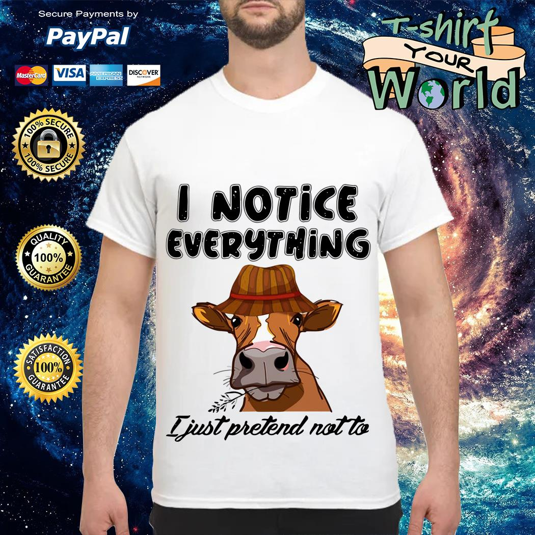 Cow I notice everything I just pretend not to shirt