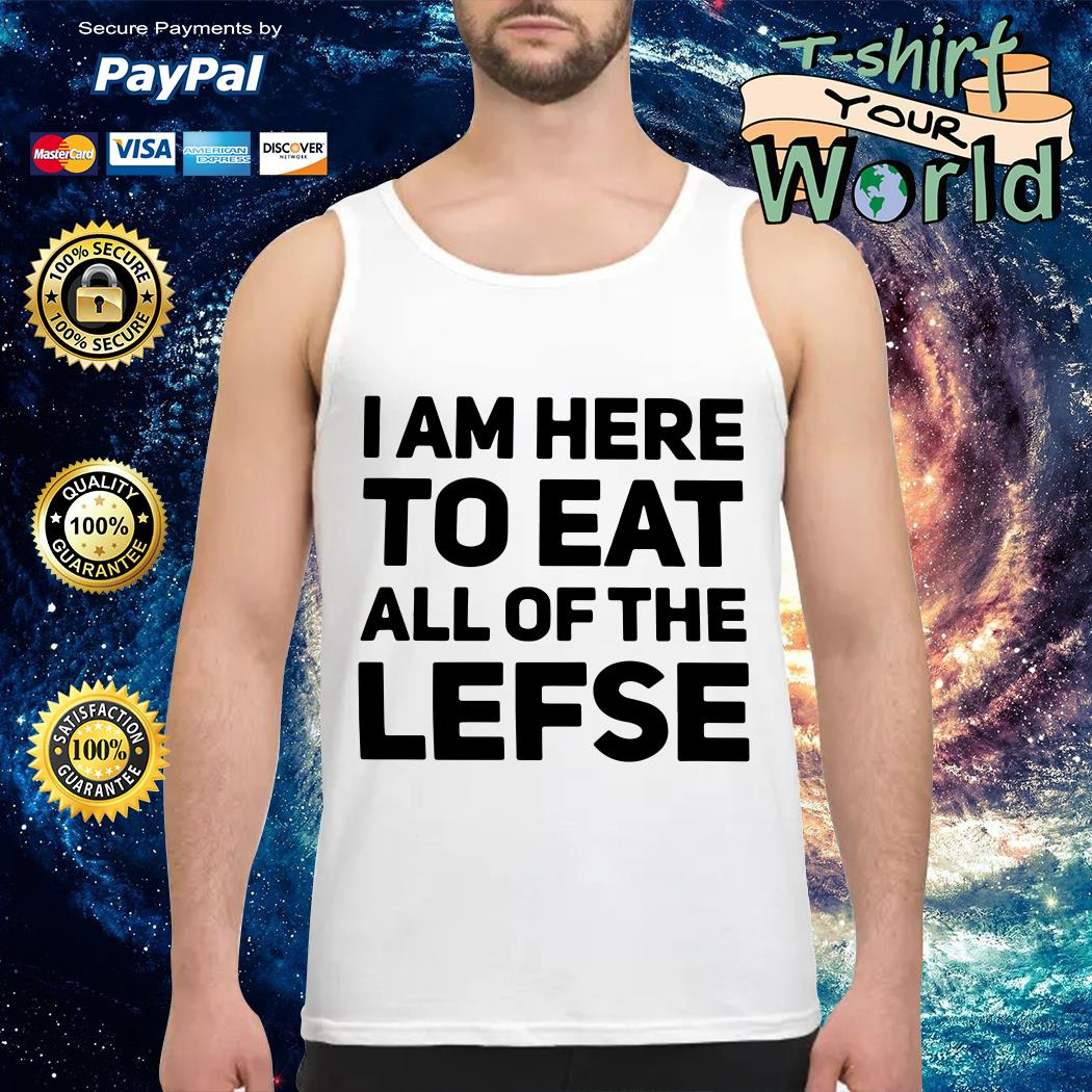 I am here to eat all of the Lefse Tank top