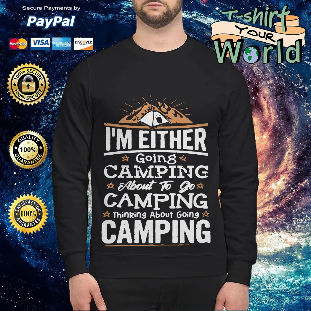 I_m Either going Camping About to go Camping thinking About going Camping Sweater