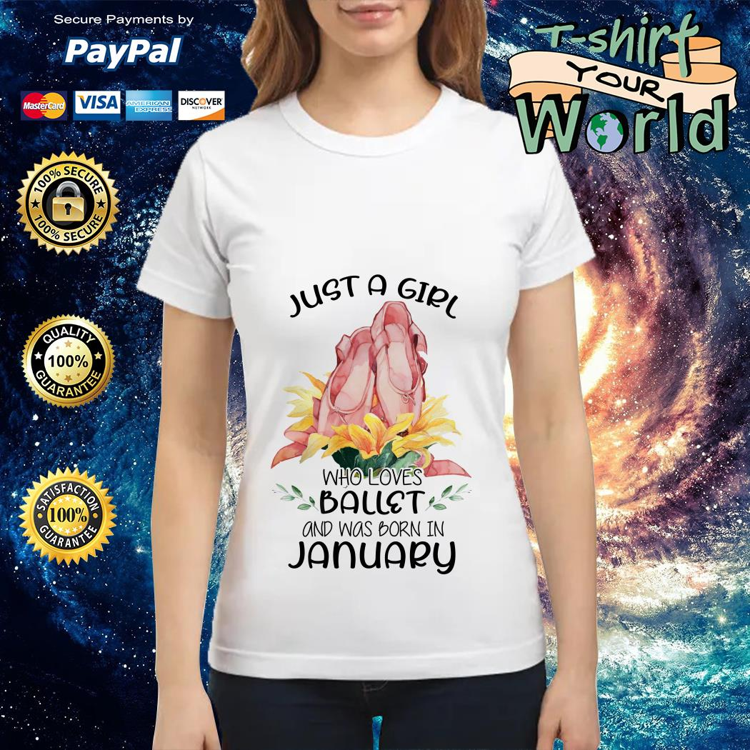 Just a Girl Who loves Ballet and was born in January Ladies tee