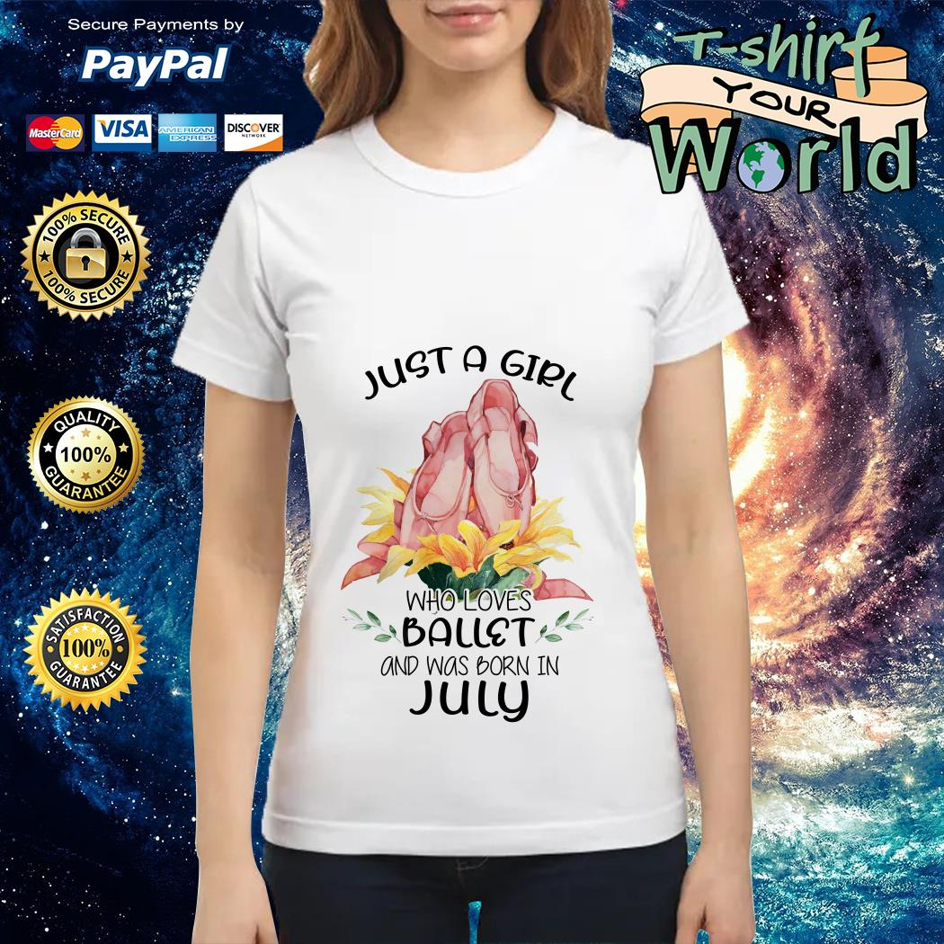 Just a Girl Who loves Ballet and was born in July Ladies tee