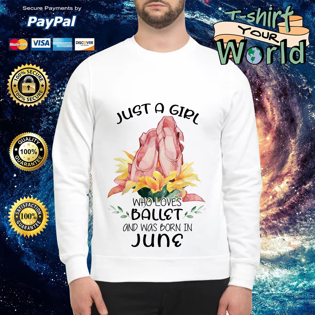 Just a Girl Who loves Ballet and was born in June Sweater