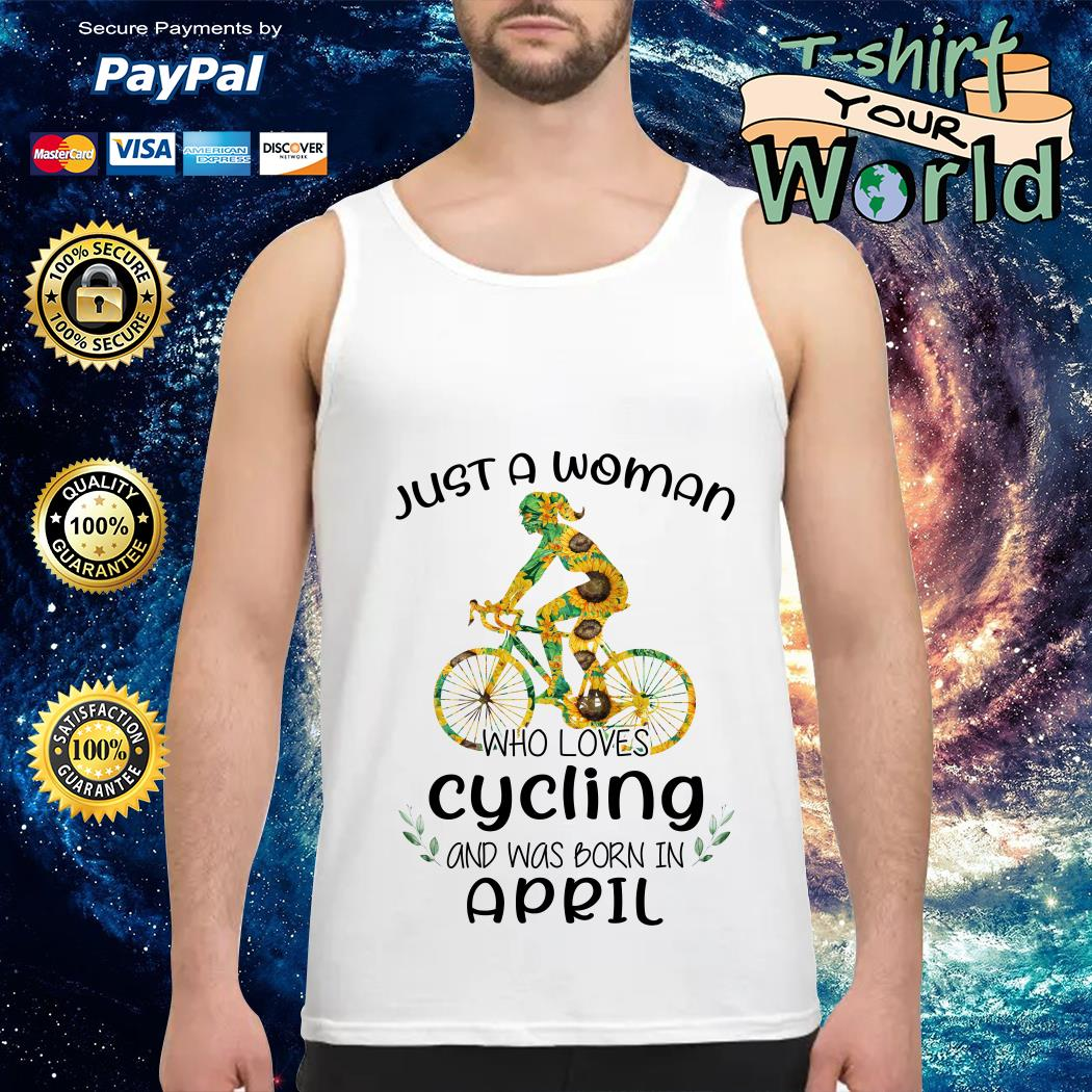 Just a Woman Who loves Cycling and was born in April Tank top