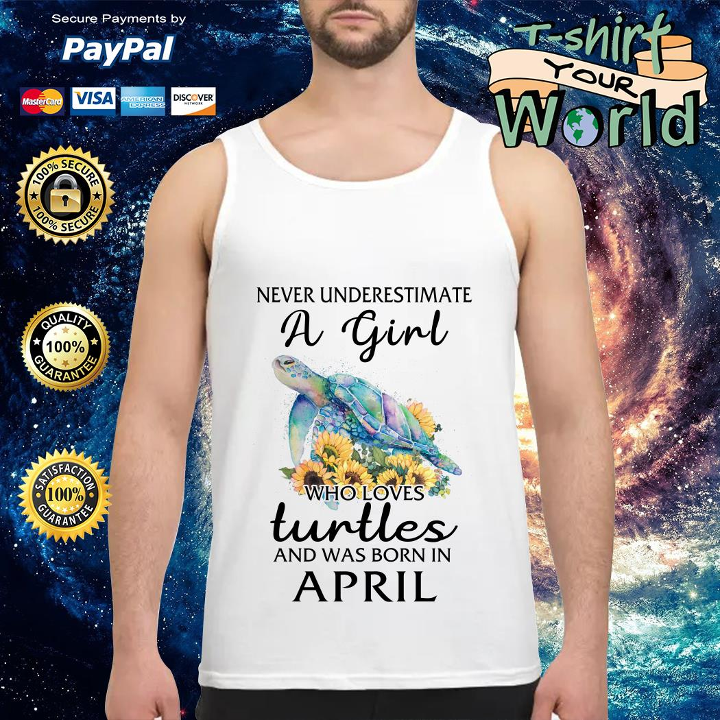 Never Underestimate a Girl Turtle flower and was born in April Tank top