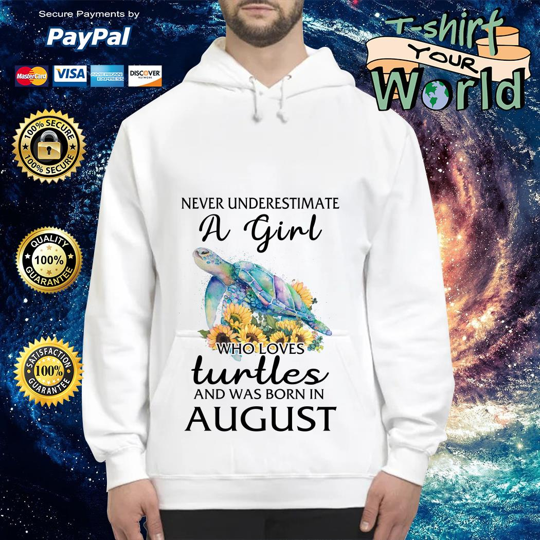 Never Underestimate a Girl Turtle flower and was born in August Hoodie