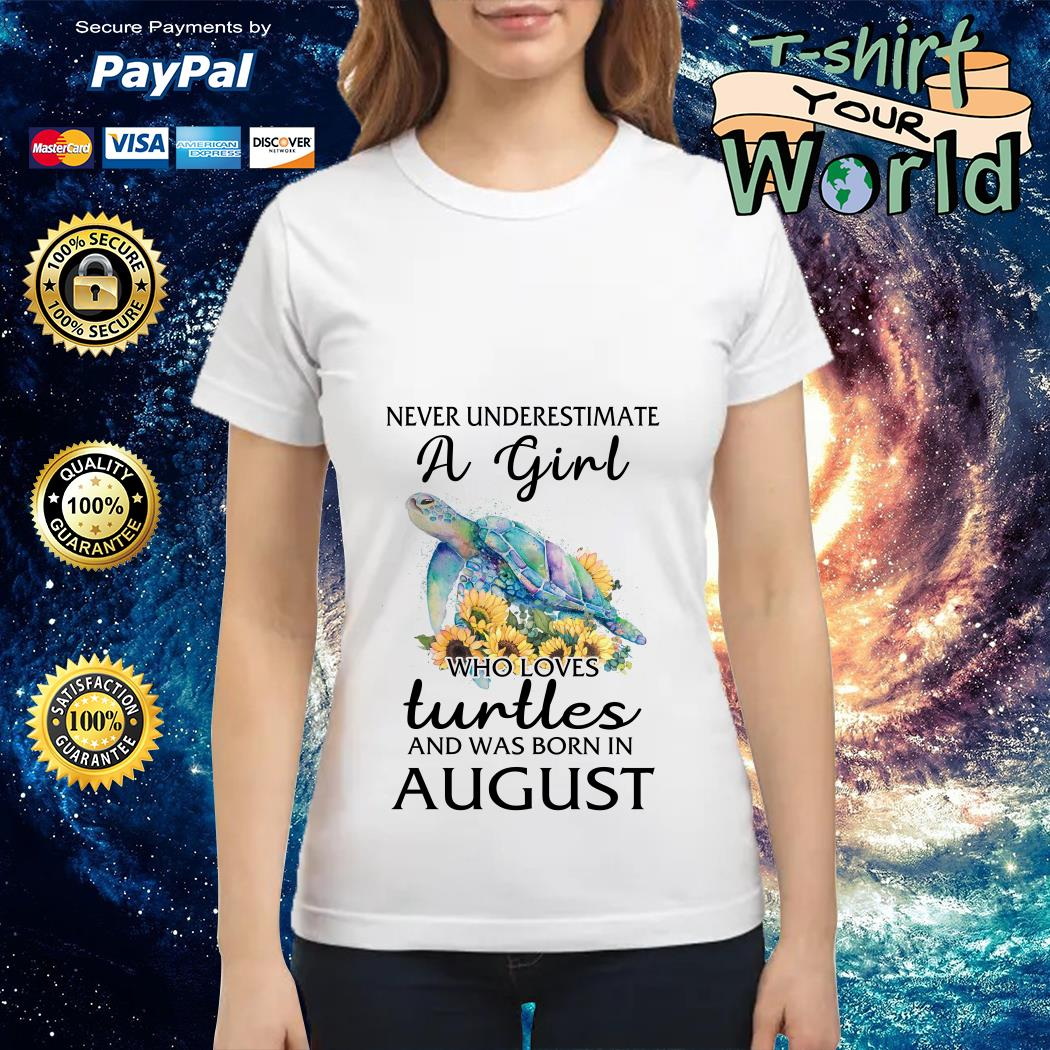 Never Underestimate a Girl Turtle flower and was born in August Ladies tee