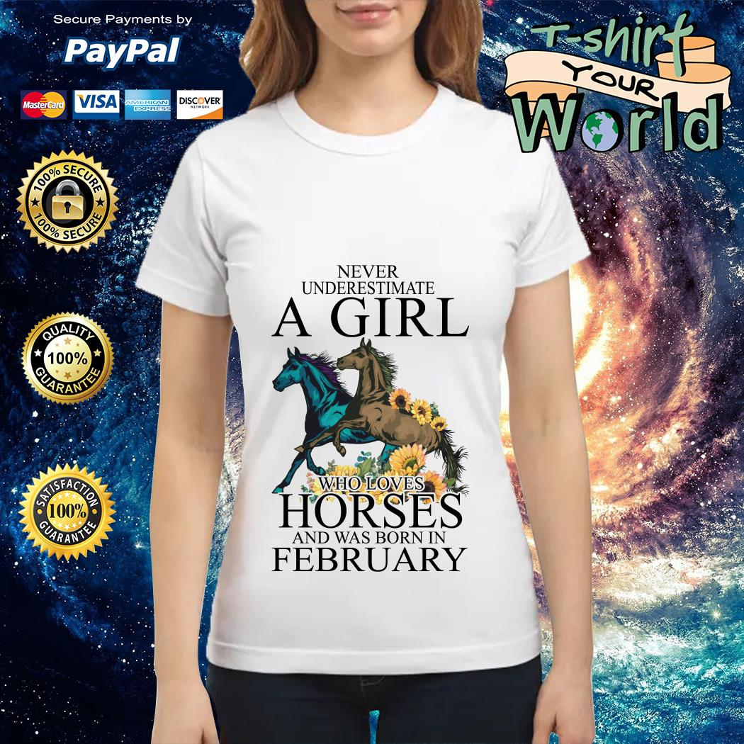 Never Underestimate a Girl Who love Horses and was born in February Ladies tee