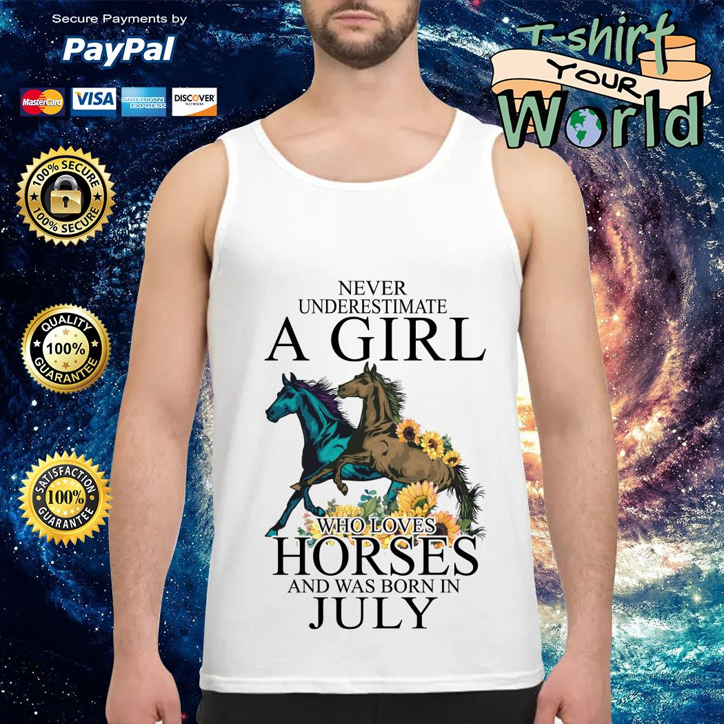 Never Underestimate a Girl Who love Horses and was born in July Tank top;
