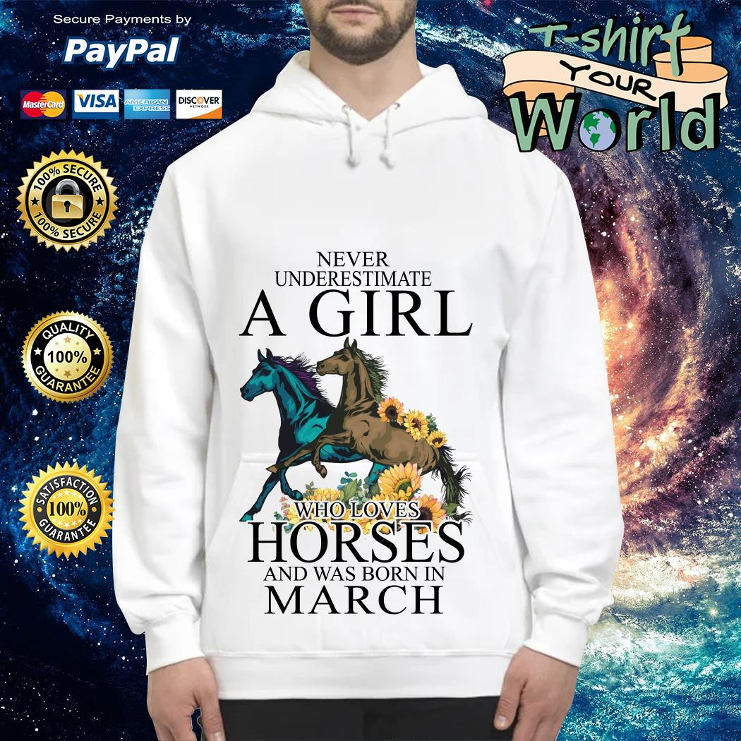 Never Underestimate a Girl Who love Horses and was born in March Hoodie
