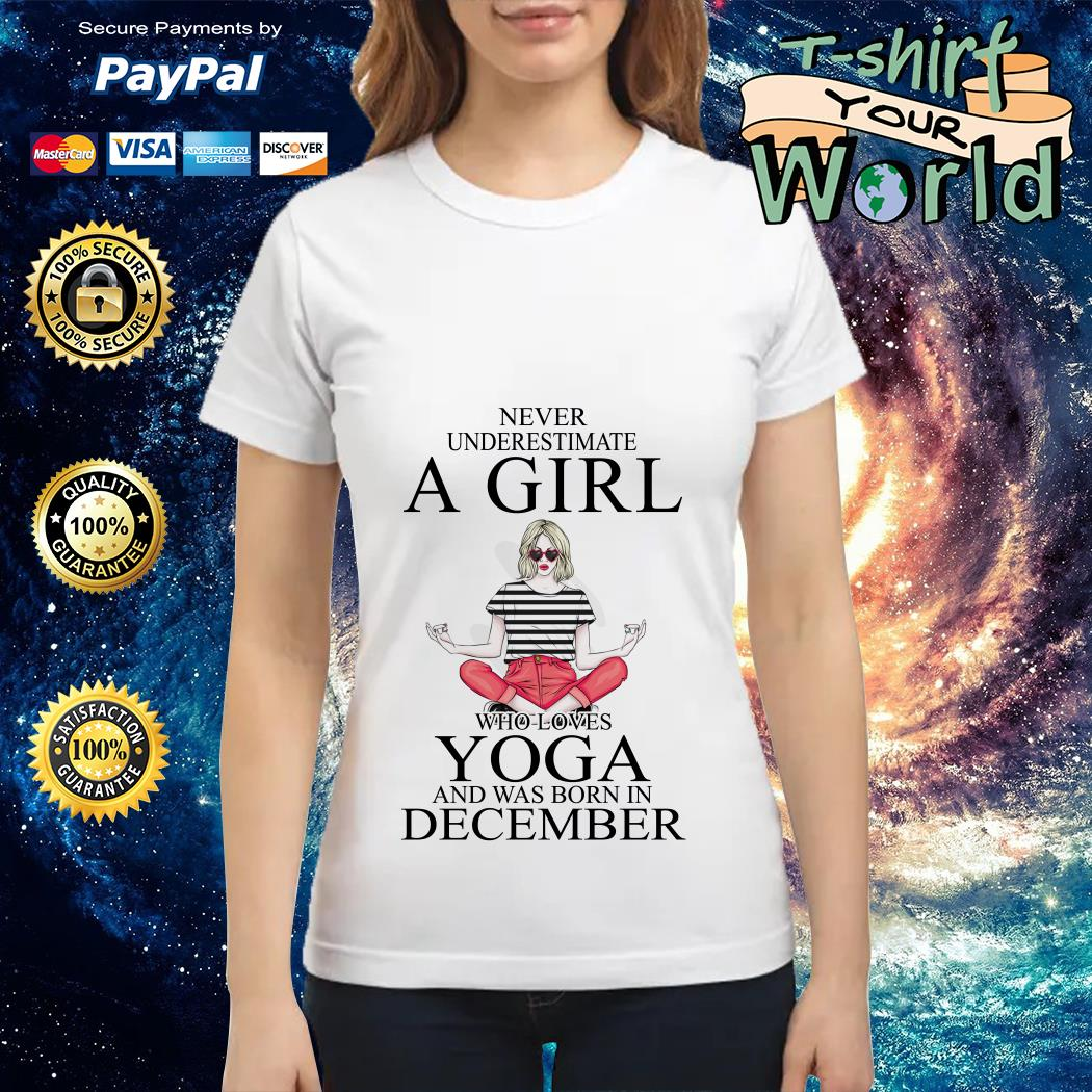 Never Underestimate a Girl Who loves Yoga and was born in December Ladies tee