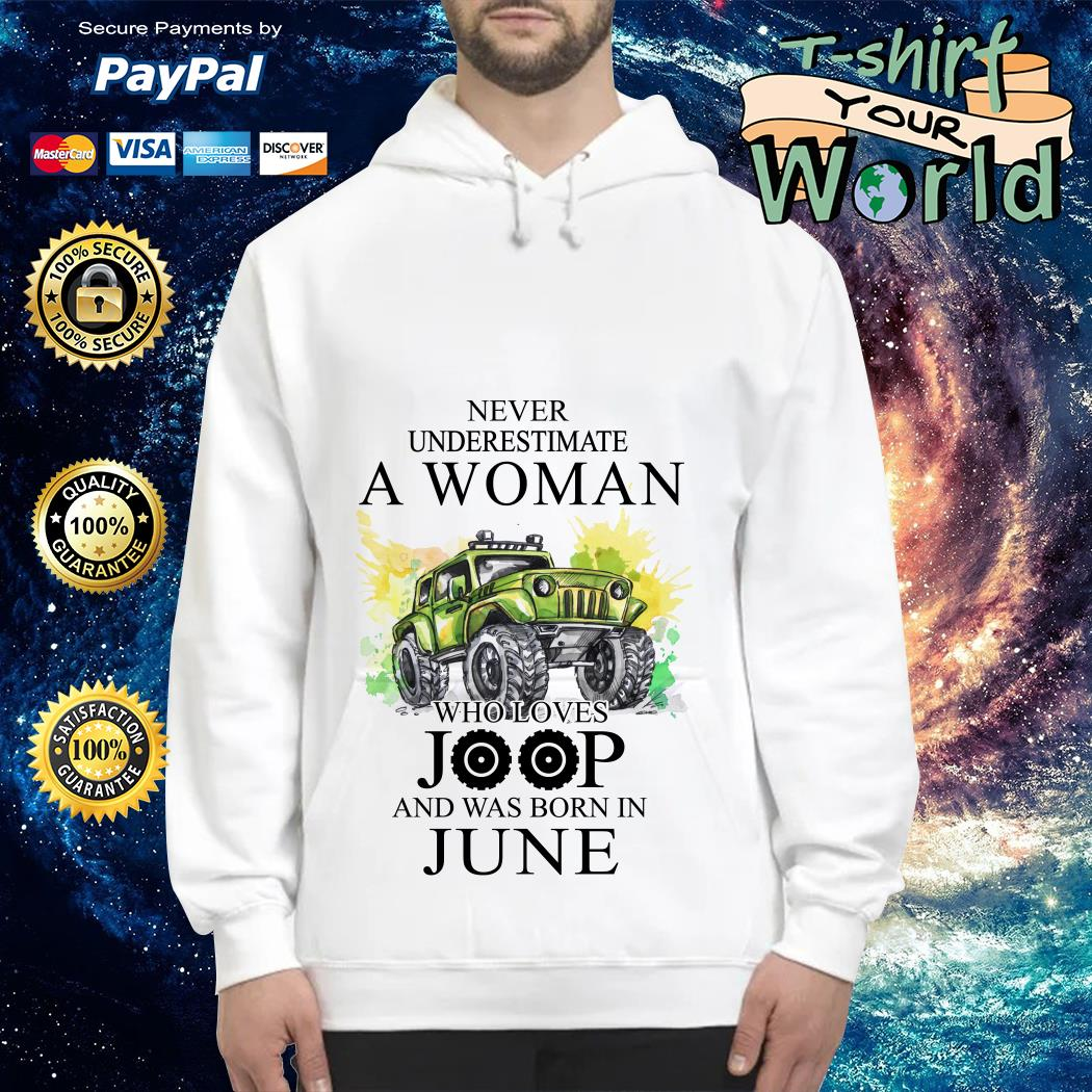 Never Underestimate a Woman Who lover Joop and was born in June Hoodie