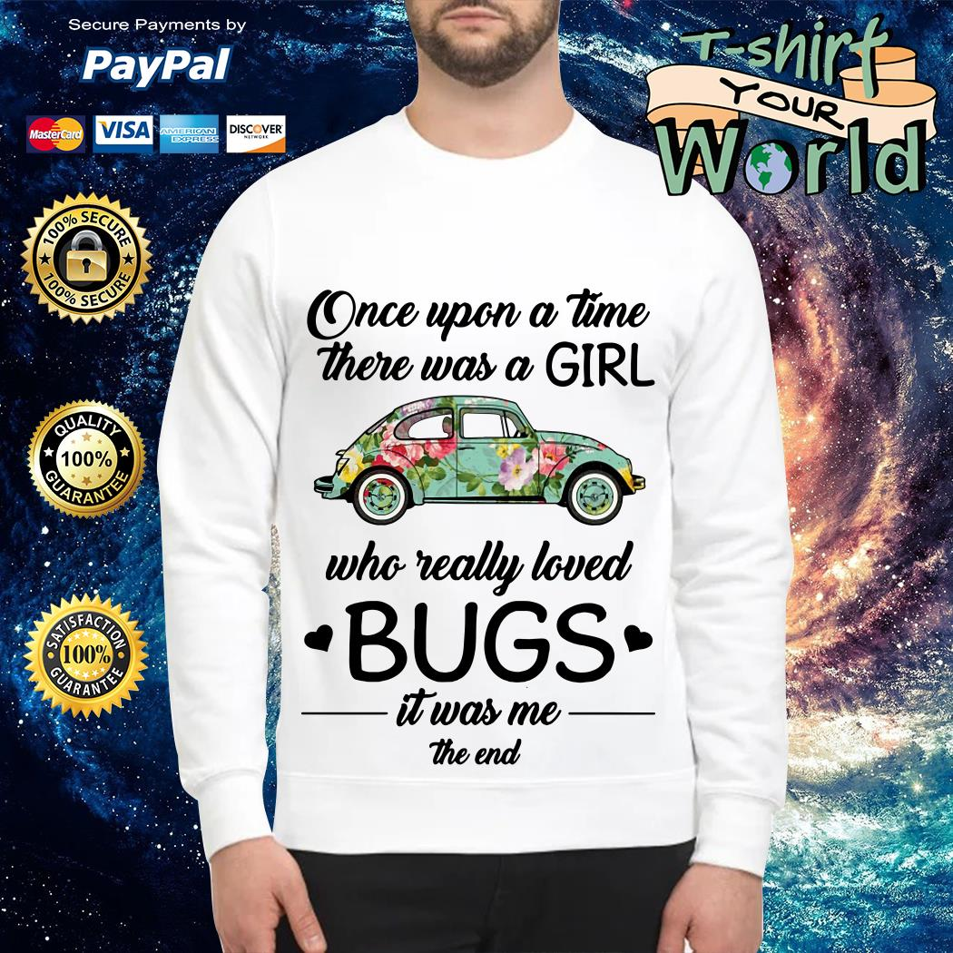 One upon a time there was a Girl Who really love Bugs it was Me the end Sweater