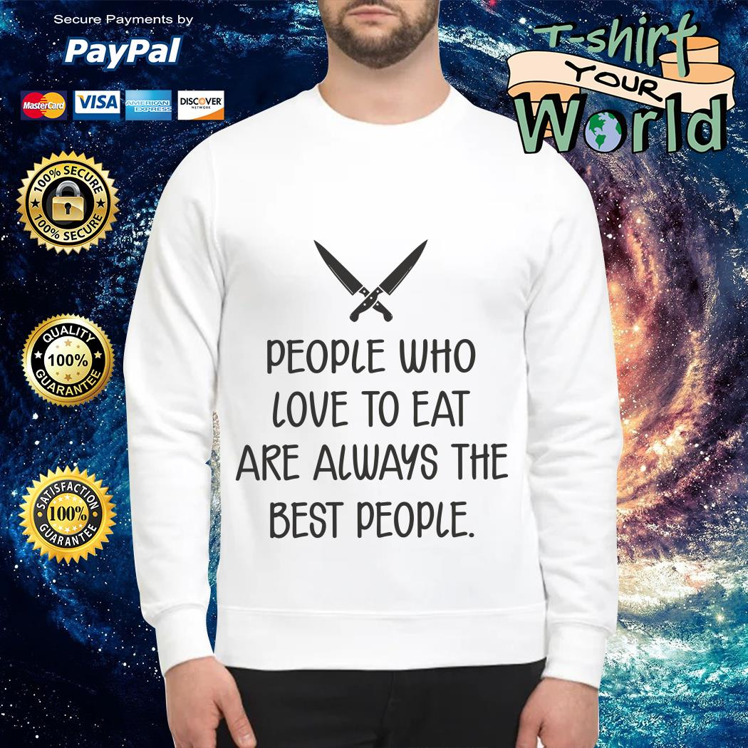 People Who love to eat are always the best People Sweater