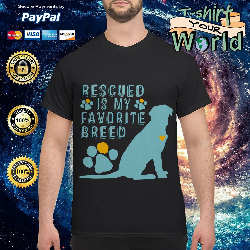 Rescued is My Favorite breed Dogs shirt