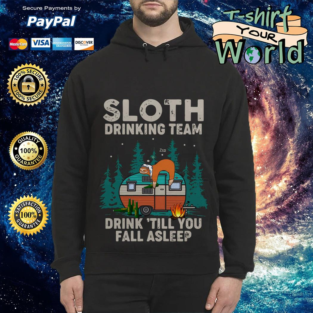 Sloth Drinking team Sloth Camping Drink till You fall asleep Hoodie