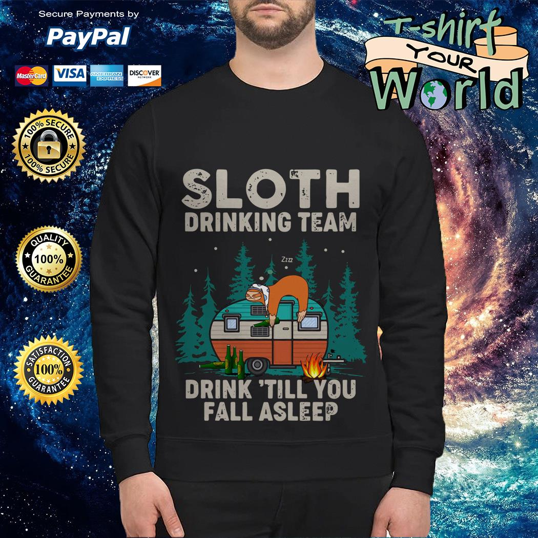 Sloth Drinking team Sloth Camping Drink till You fall asleep Sweater