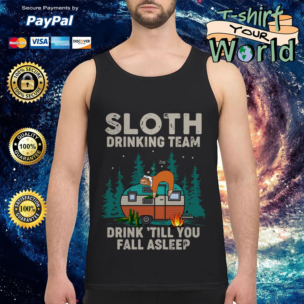 Sloth Drinking team Sloth Camping Drink till You fall asleep Tank top