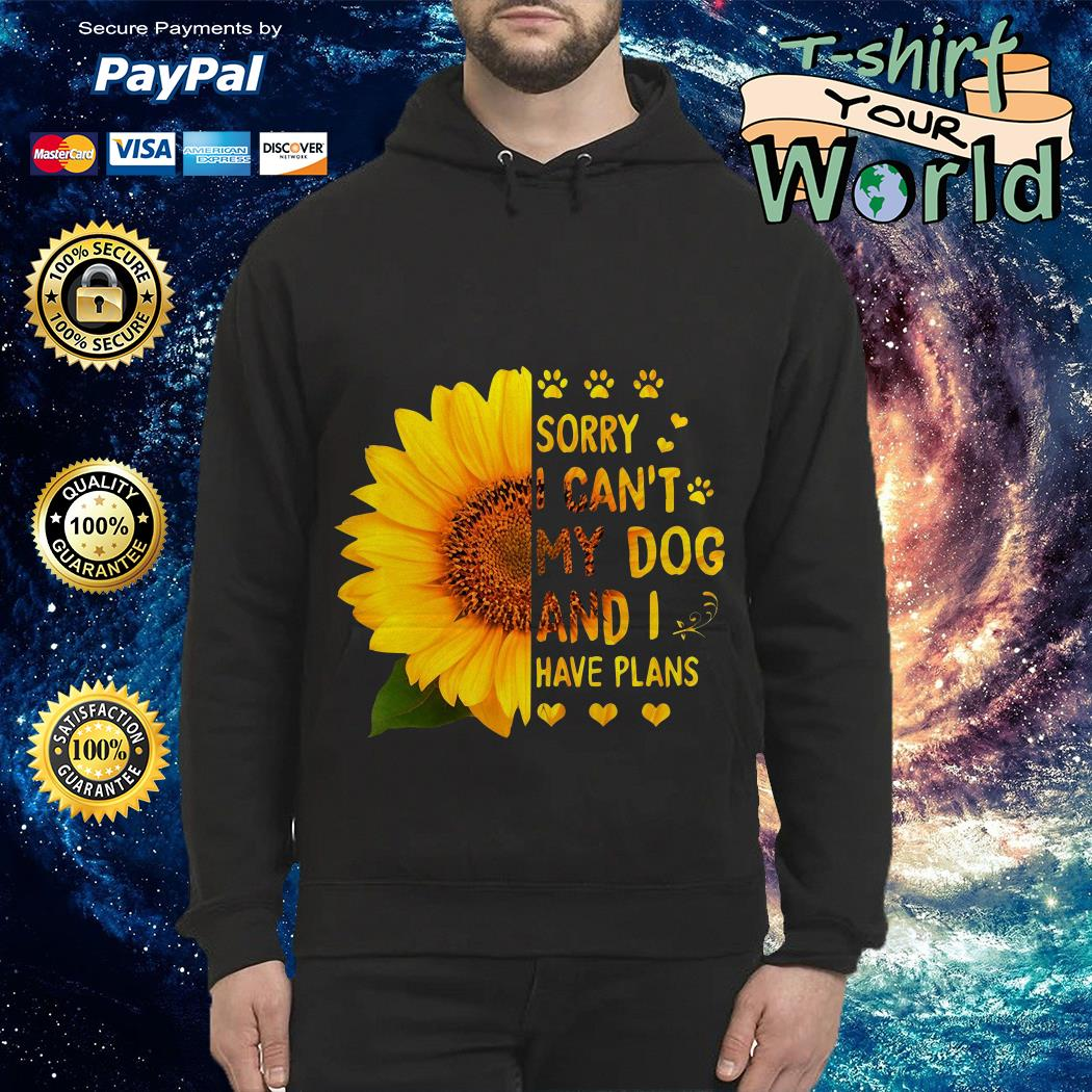 Sorry I can't My Dog and I have Plans Hoodie