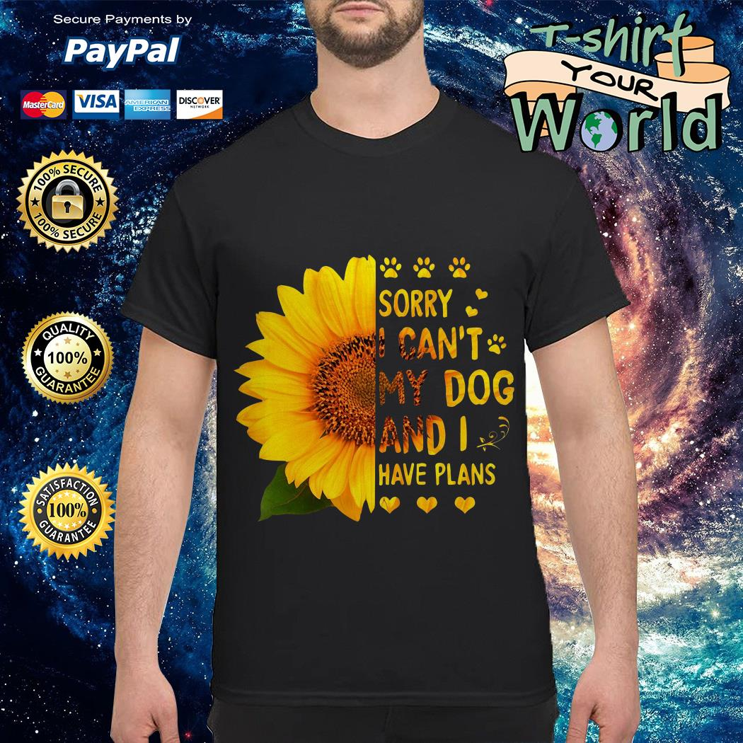 Sorry I can't My Dog and I have Plans shirt