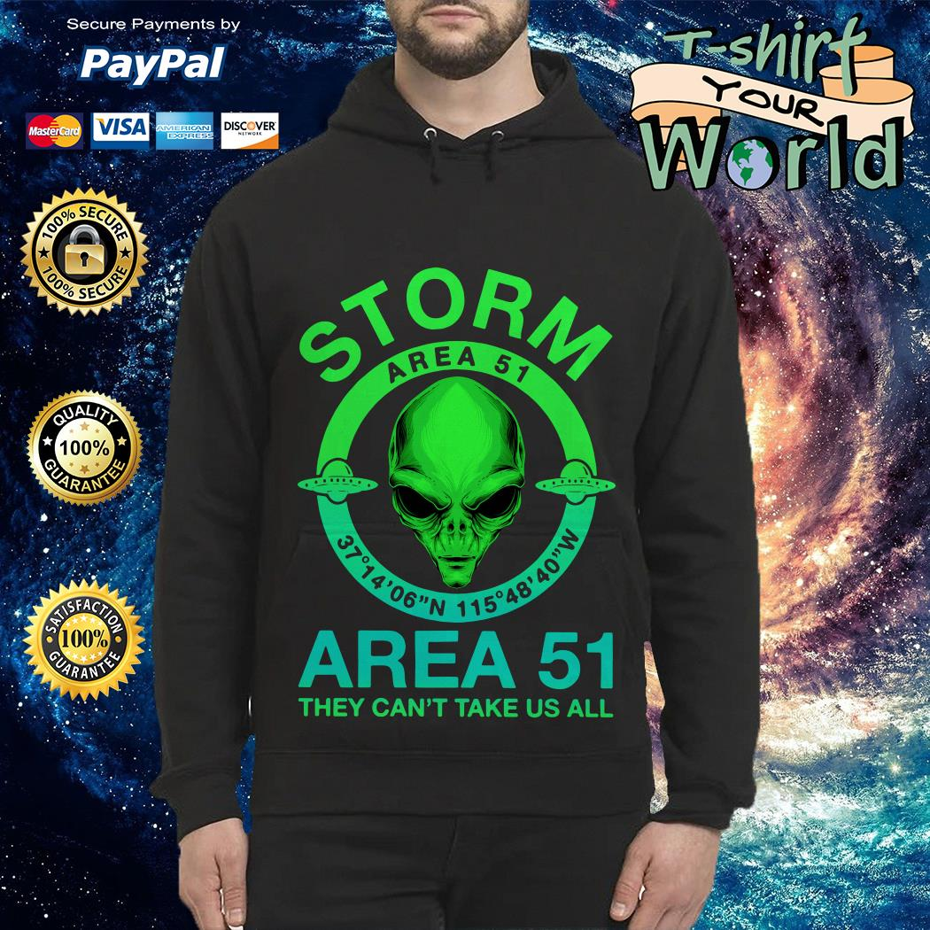 Storm Area 51 Area 51 They can't take us all Hoodie