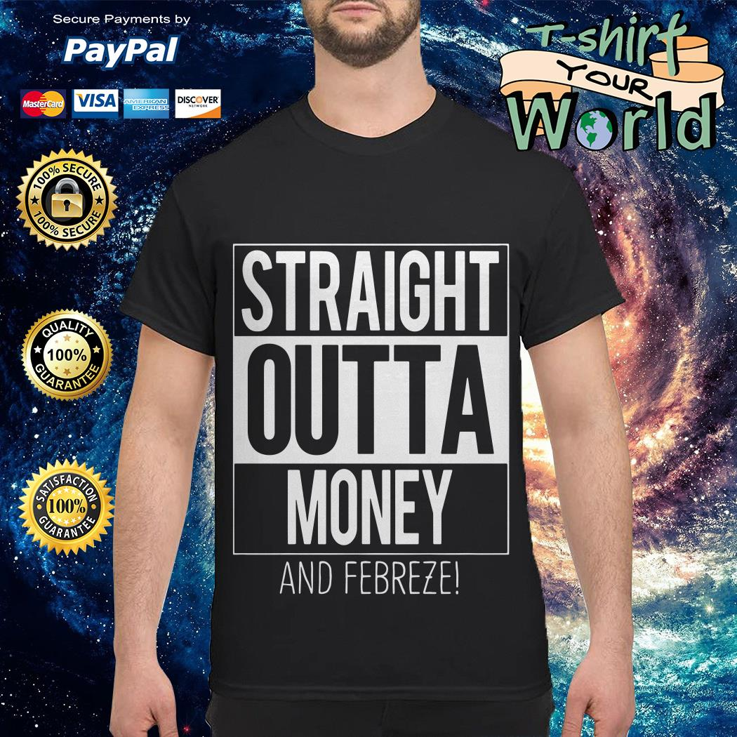 Straight Outta money and Febreze shirts