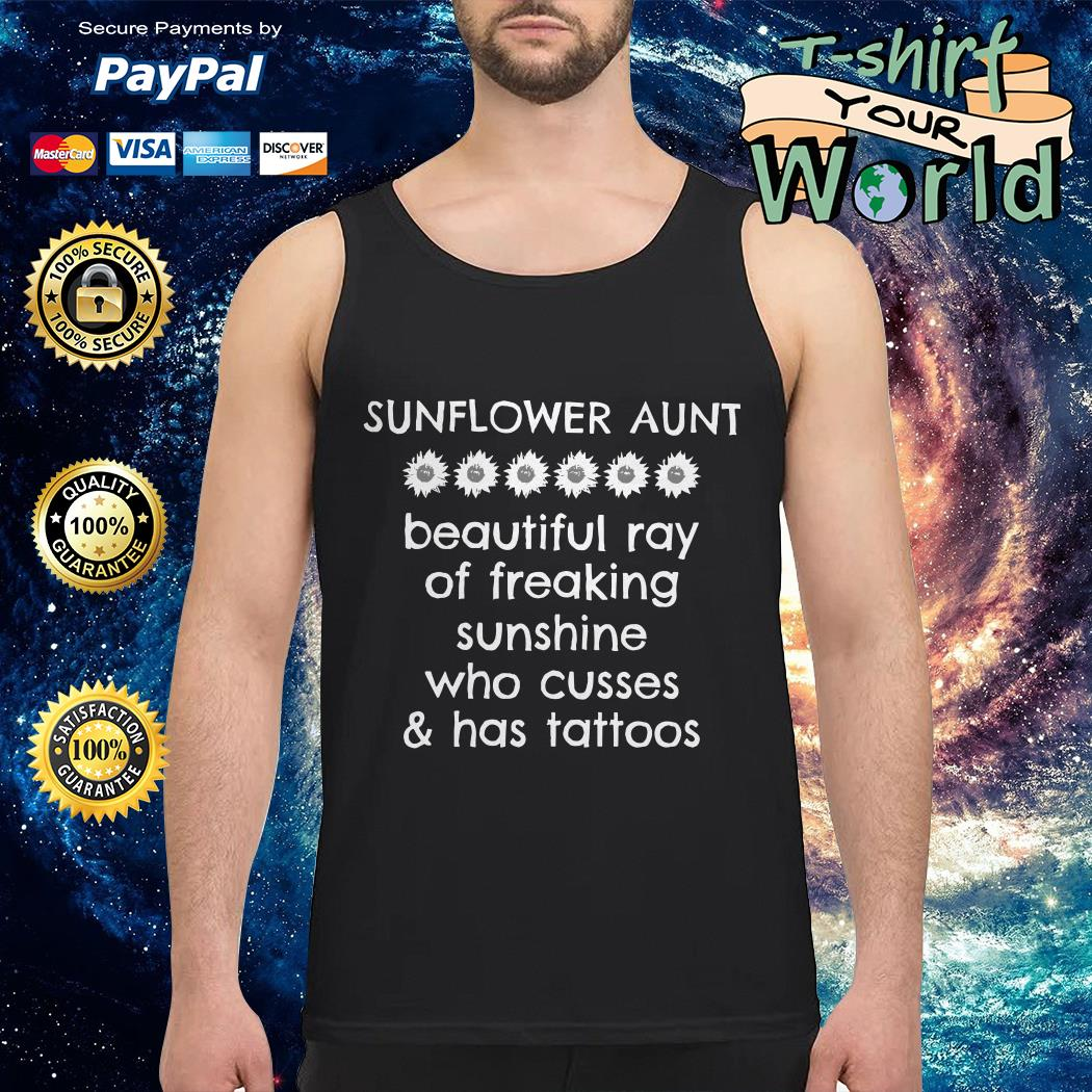 Sunflower aunt beautuful ray of freaking sunshine who cusses and has tattoos Tank top