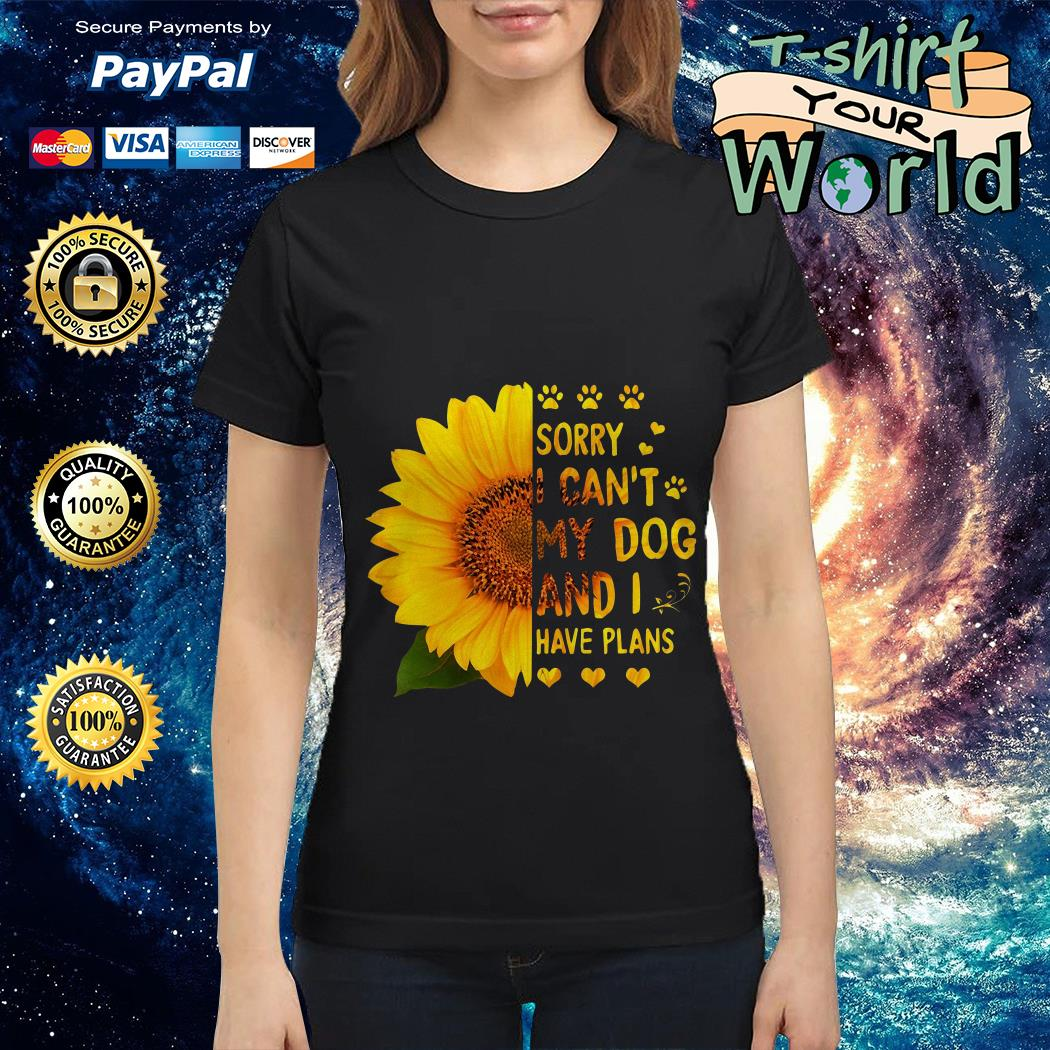 Sunflower sorry I can't My dog and I have plans Ladies tee