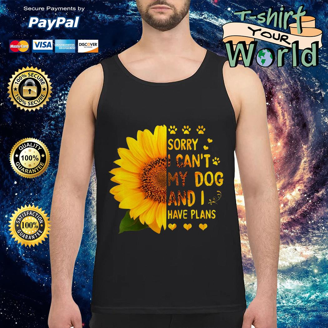 Sunflower sorry I can't My dog and I have plans Tank top