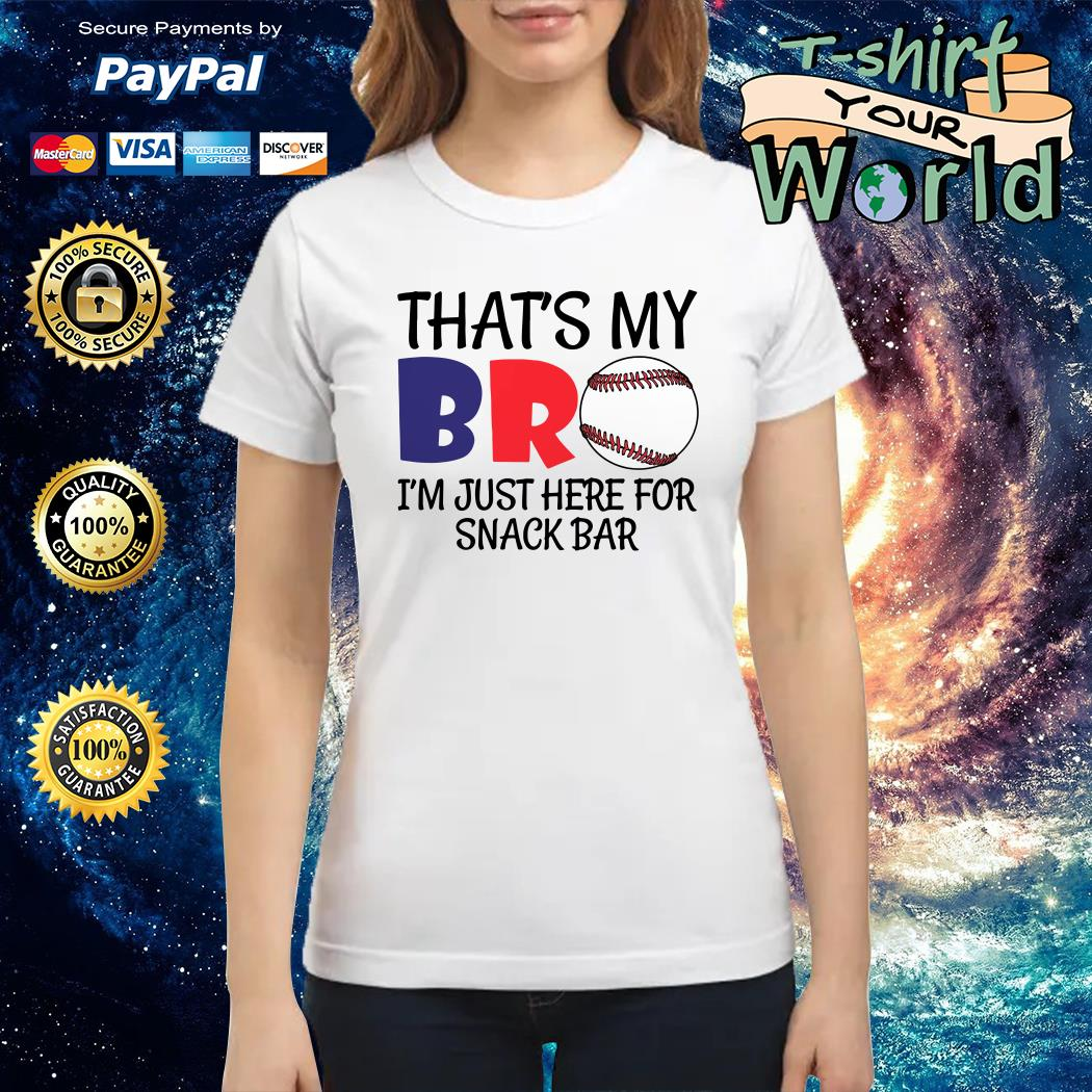 That my bro baseball I'm just here for snack bar Ladies tee
