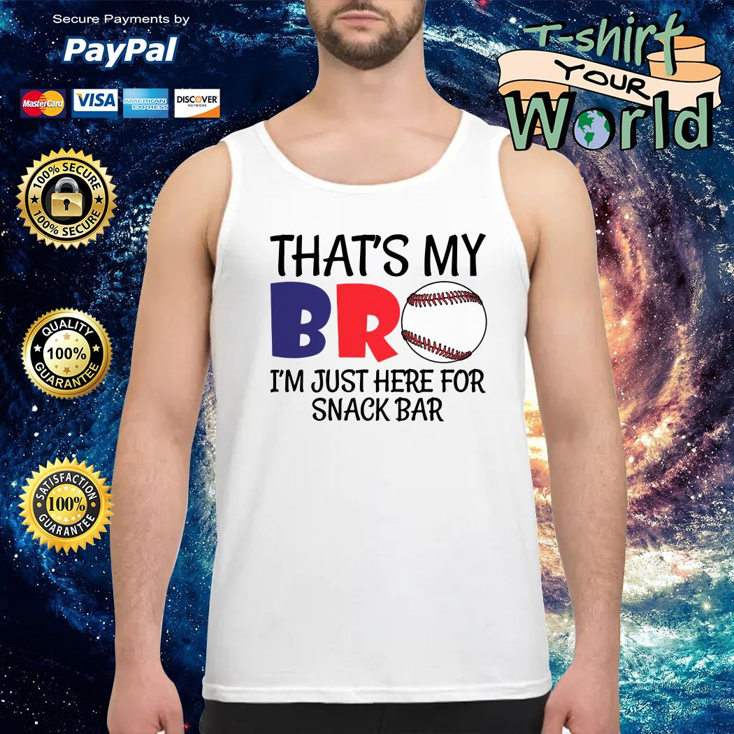 That my bro baseball I'm just here for snack bar Tank top