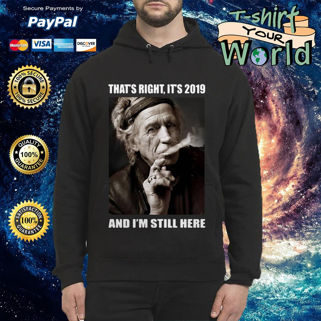That's right it's 2019 and I'm still here Hoodie