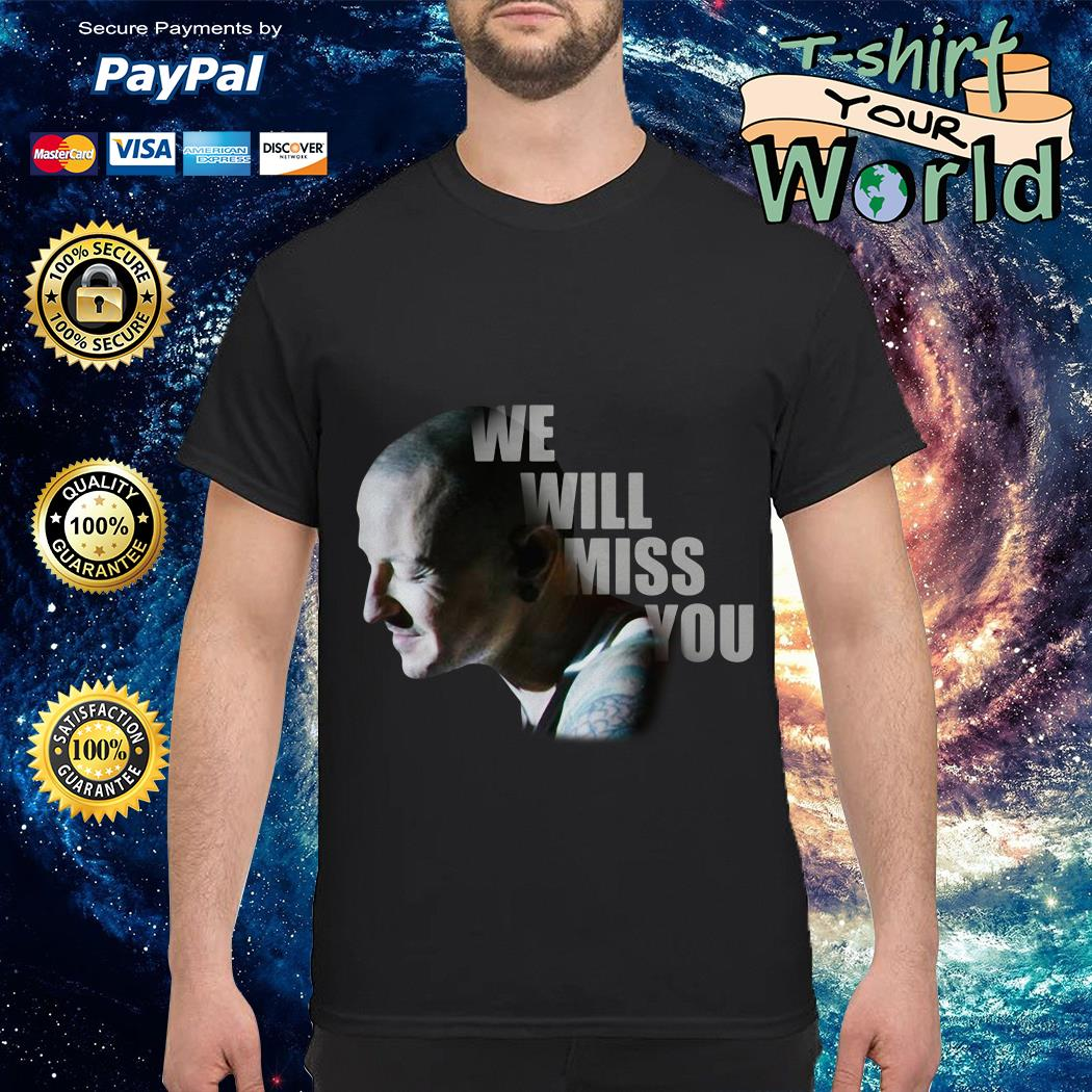 We will miss You Chester Bennington shirt