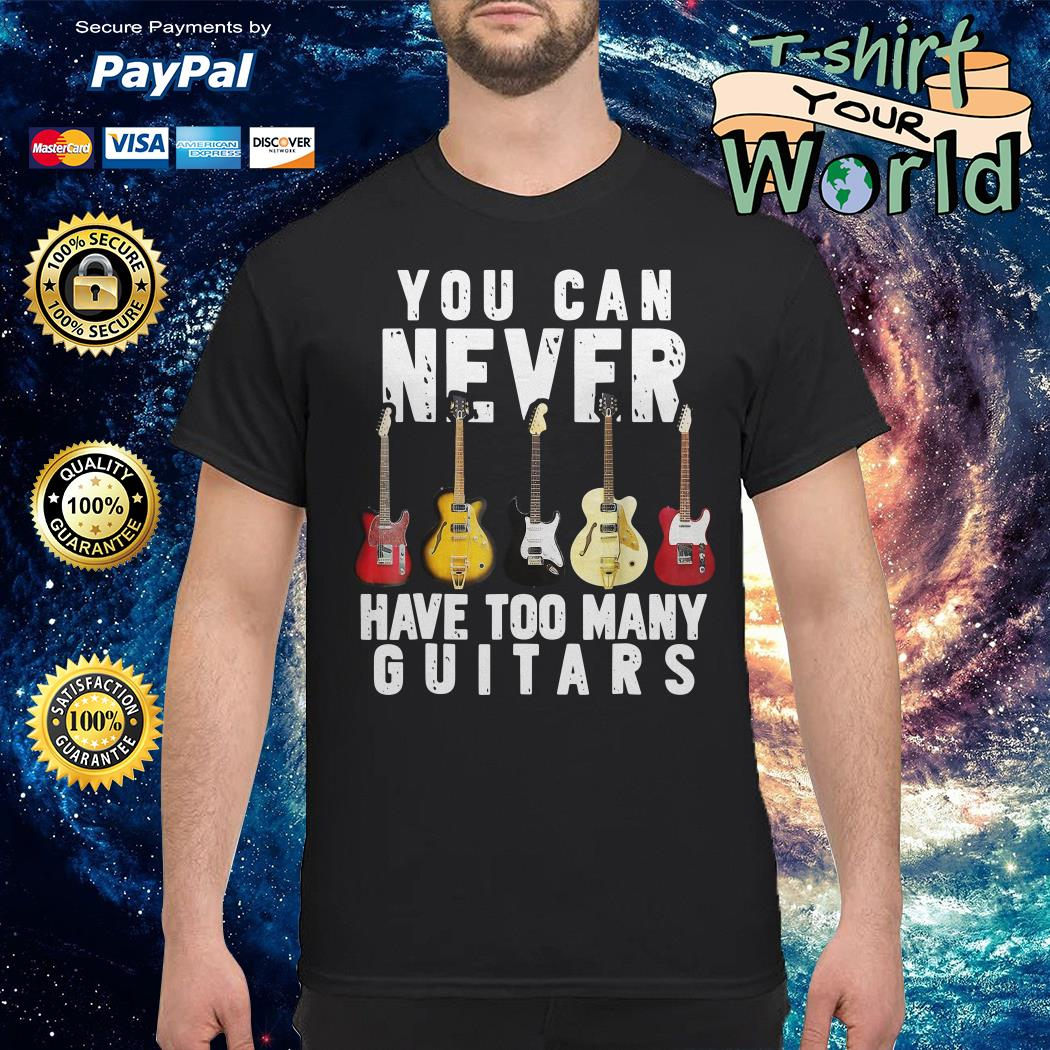 You can never have too many Guitars shirt