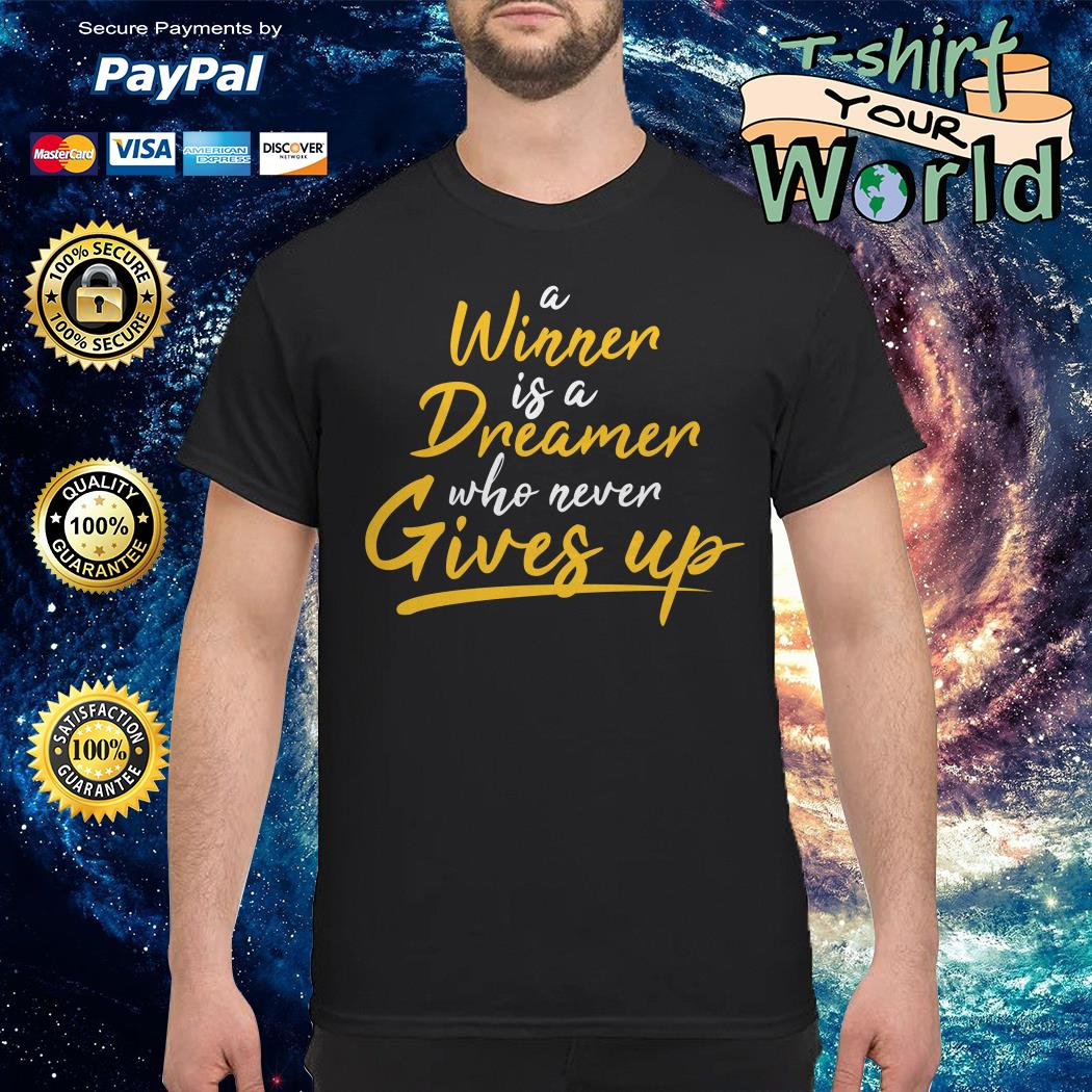 A winner Is a dreamer who never gives up shirt