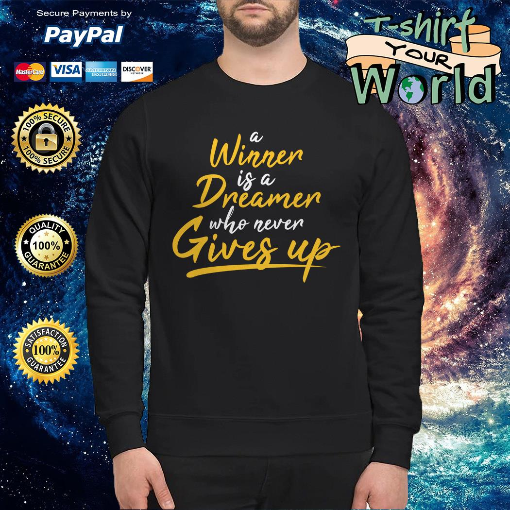 A winner Is a dreamer who never gives up Sweater
