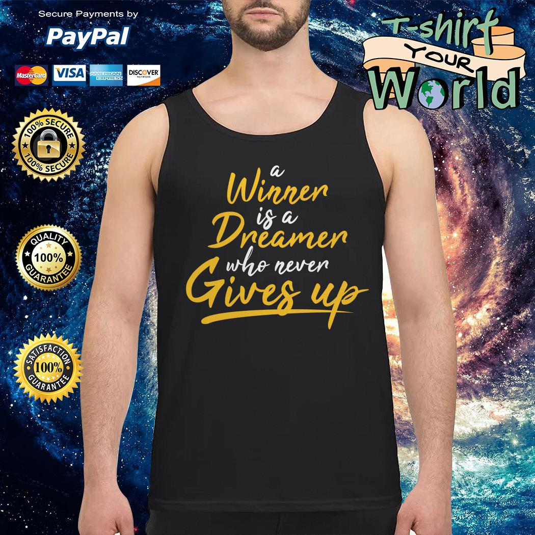 A winner Is a dreamer who never gives up Tank top