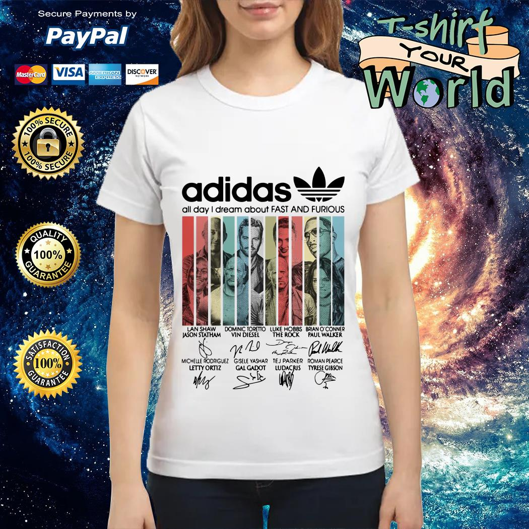 Adidas all day I dream about Fast and Furious signature Ladies tee