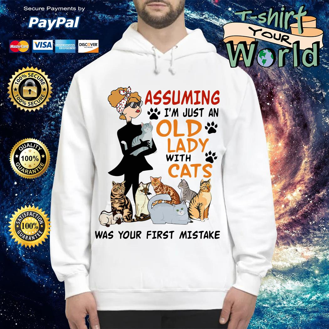 Assuming I'm just an Old Lady with Cats was your first mistake Hoodie
