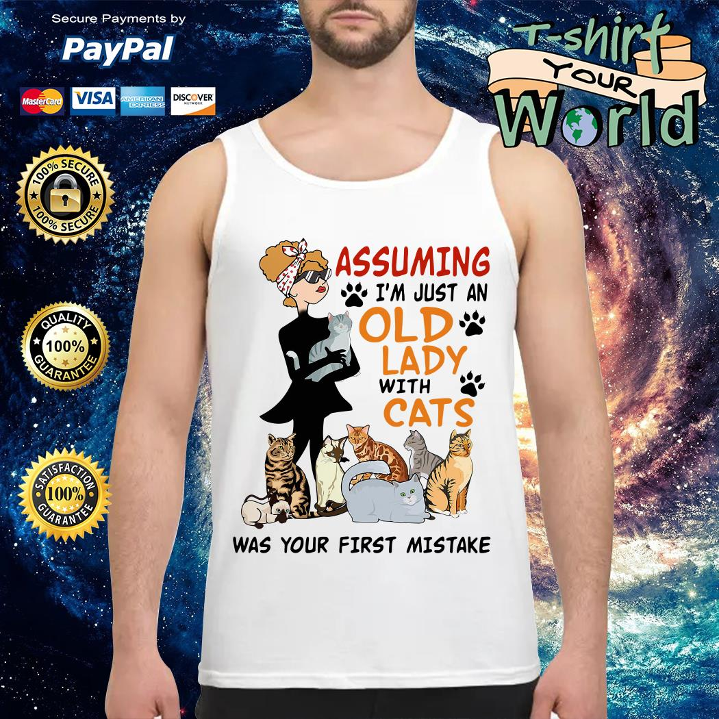 Assuming I'm just an Old Lady with Cats was your first mistake Tank top