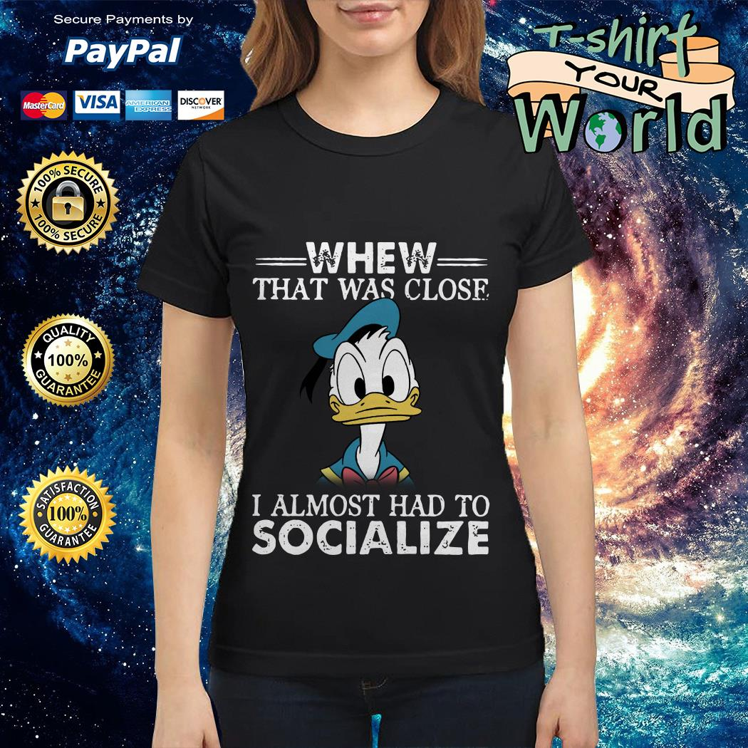 Donald Duck whew that was close I almost had to socialize Ladies tee