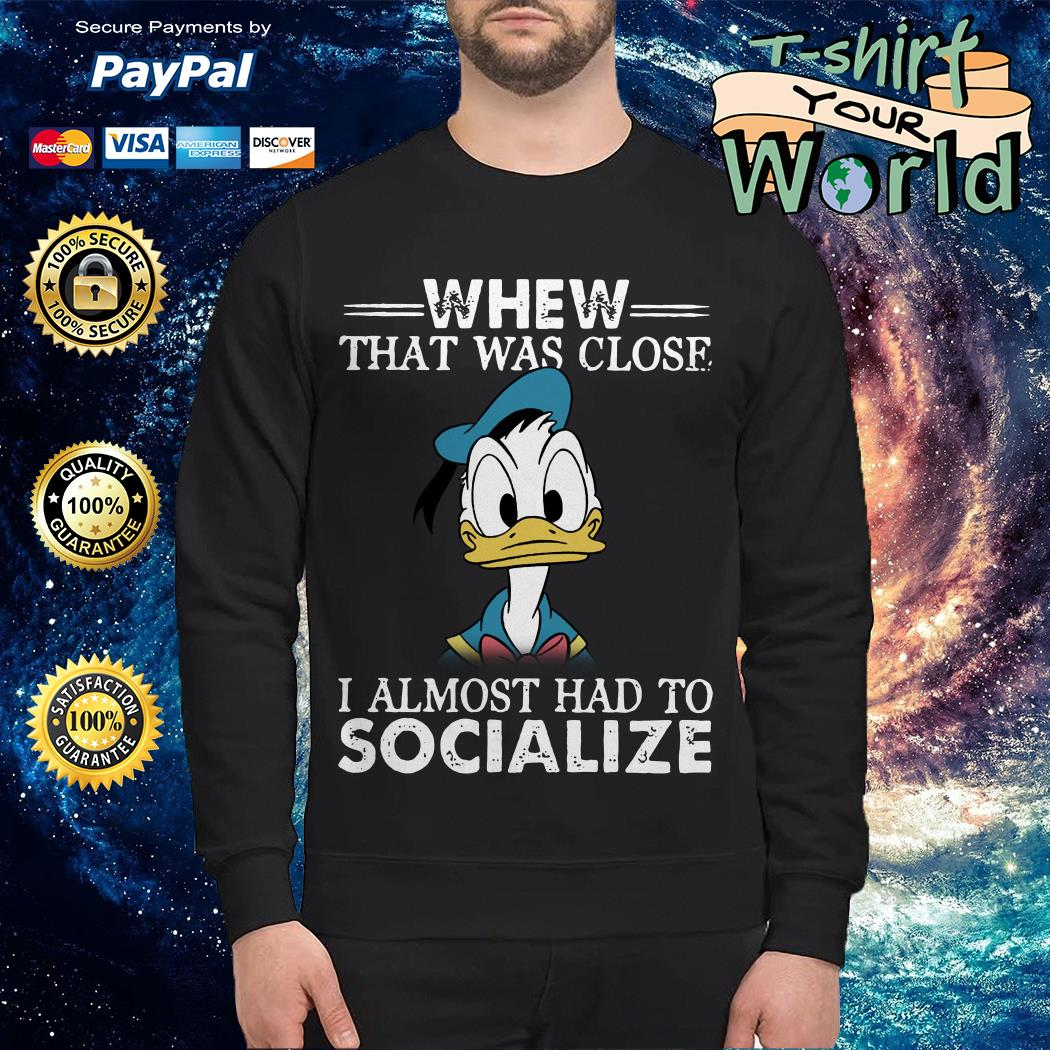 Donald Duck whew that was close I almost had to socialize Sweater