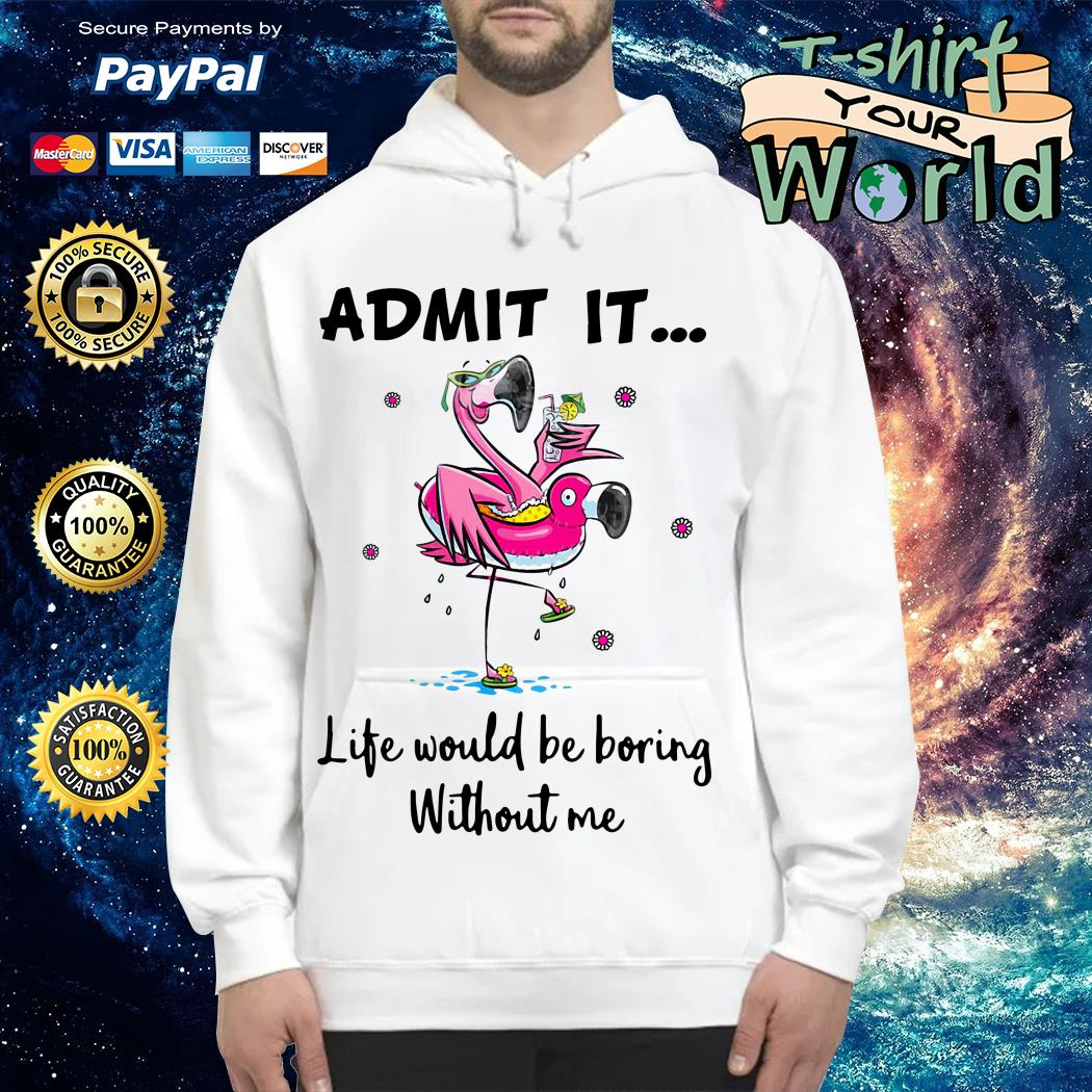 Flamingo Life Would Be Boring Without Me Hoodie