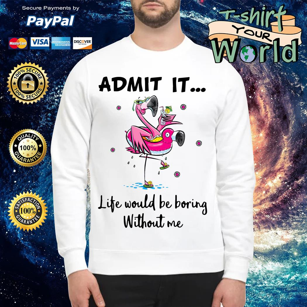 Flamingo Life Would Be Boring Without Me Sweater