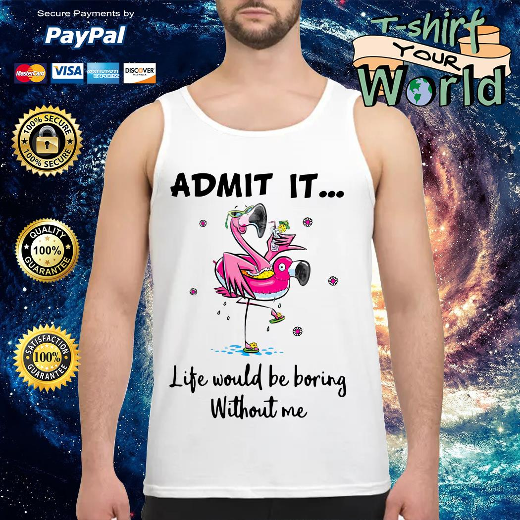 Flamingo Life Would Be Boring Without Me Tank top