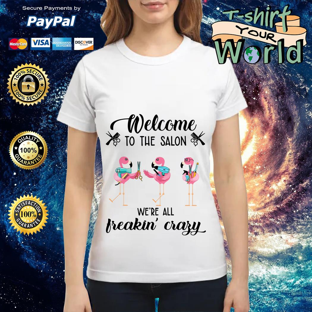 Flamingo Welcome to the salon we're all freakin' crazy shirt