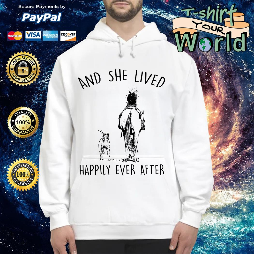Horse And Dog and she lived happily ever after Hoodie